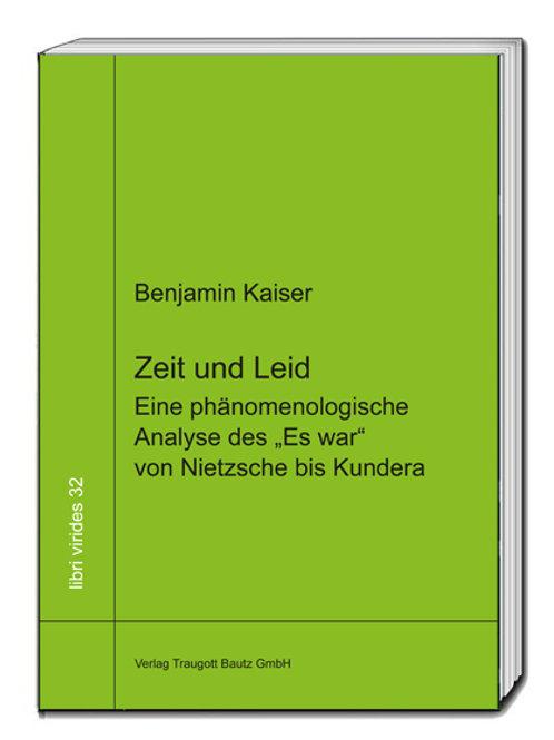 """Benjamin Kaiser Zeit und Leid Eine phänomenologische Analyse des """"Es war"""" von Ni"""