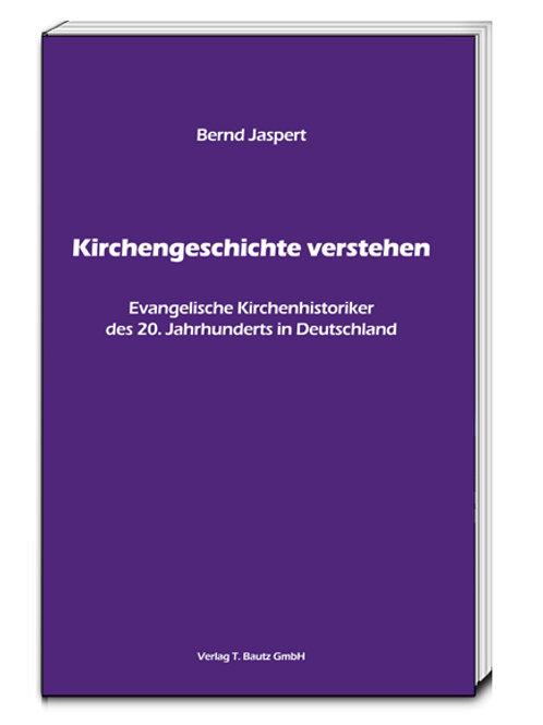 Bernd Jaspert - Kirchengeschichte verstehen