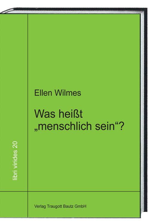 """Ellen Wilmes Was heißt """"menschlich sein""""?"""