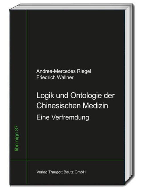 A. M. Riegel, F. Wallner - Logik und Ontologie der Chinesischen Medizin