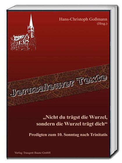 """Hans-Christoph Goßmann (Hrsg.) """"Nicht du trägst die Wurzel, sondern ..."""
