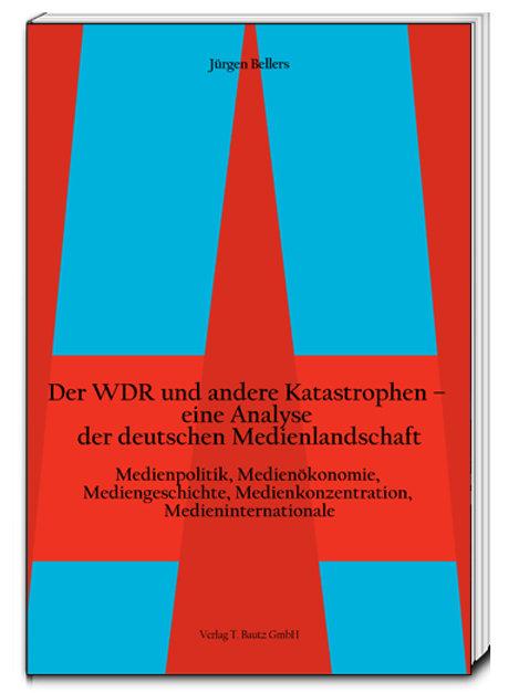 Jürgen Bellers - Der WDR und andere Katastrophen
