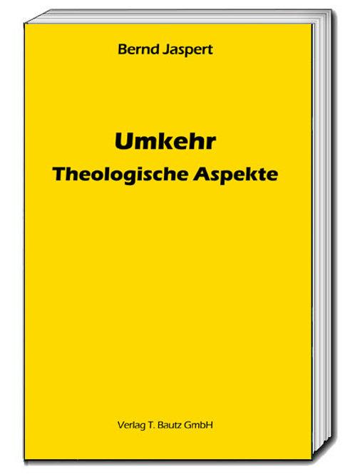 Bernd Jaspert - Umkehr Theologische Aspekte