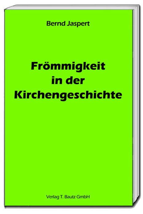 Bernd Jaspert - Frömmigkeit in der Kirchengeschichte