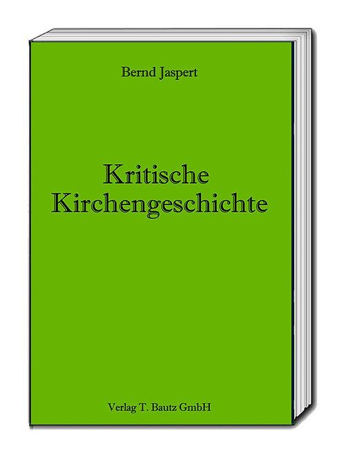 Bernd Jaspert - Kritische Kirchengeschichte