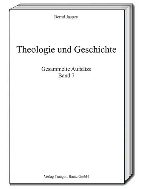 Bernd Jaspert - Theologie und Geschichte Gesammelte Aufsätze, Band 7