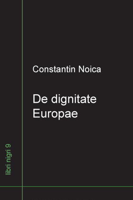 Constantin Noica - De dignitate Europae