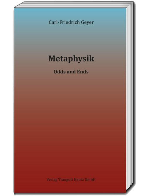 Carl-Friedrich Geyer - Metaphysik. Odds and Ends