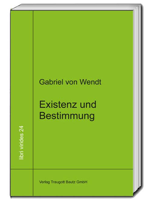 Gabriel von Wendt - Existenz und Bestimmung