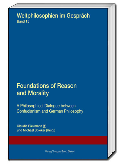 Claudia Bickmann (†), Michael Spieker (Hrsg.) Foundations of Reason and Morality