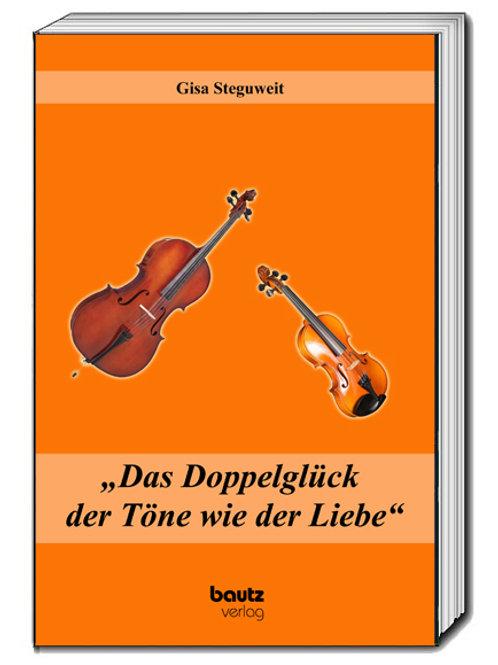 """Gisa Steguweit """"Das Doppelglück der Töne wie der Liebe"""""""