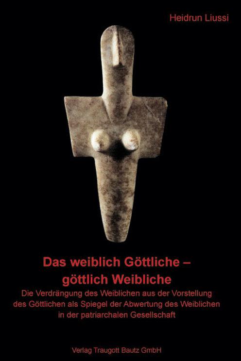 Heidrun Liussi - Das weiblich Göttliche – göttlich Weibliche