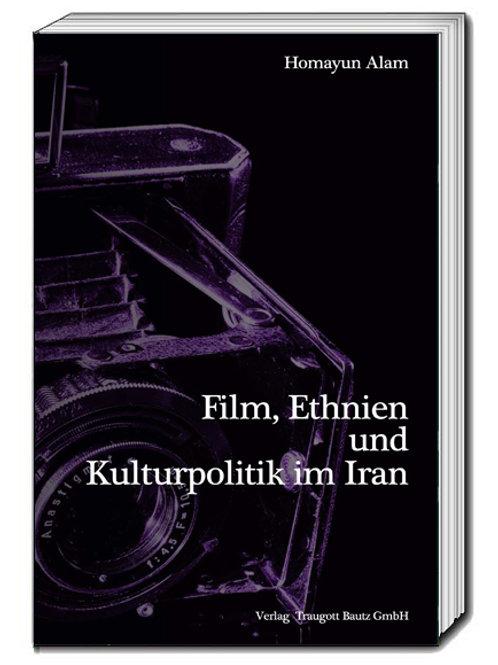 Homayun Alam - Film, Ethnien und Kulturpolitik im Iran