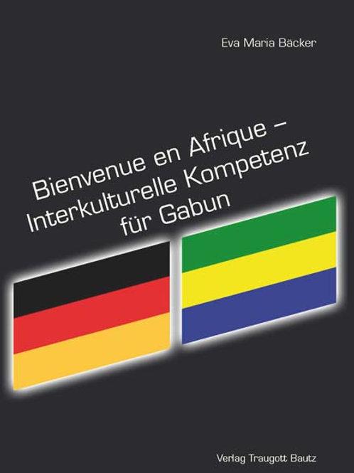 Eva Maria Bäcker - Bienvenue en Afrique. Interkulturelle Kompetenz für Gabun