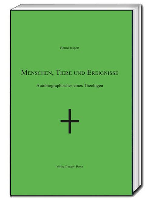 Bernd Jaspert-Menschen, Tiere und Ereignisse Autobiographisches eines Theologen