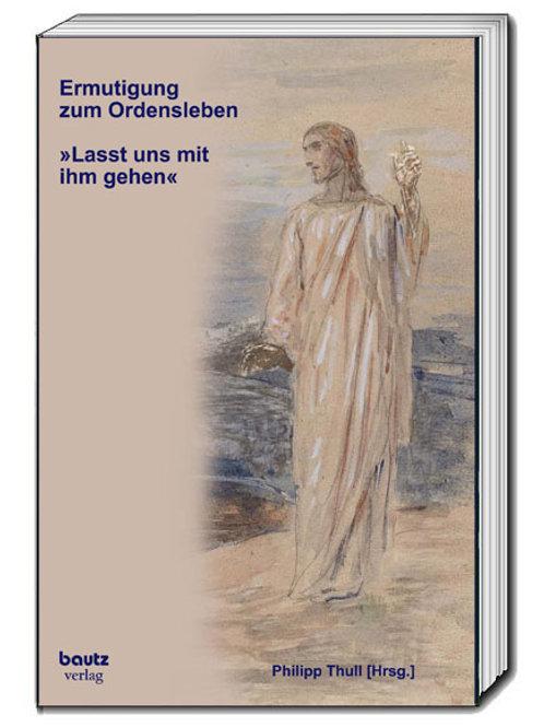 Philipp Thull (Hrsg.) Ermutigung zum Ordensleben