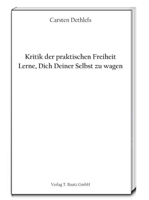 Carsten Dethlefs - Kritik der praktischen Freiheit