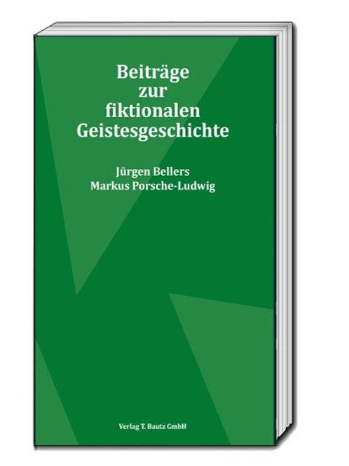 Jürgen Bellers, Markus Porsche-Ludwig-Beiträge zur fiktionalen Geistesgeschichte