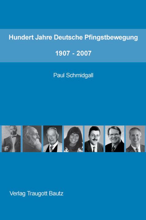 Paul Schmidgall Hundert Jahre Deutsche Pfingstbewegung 1907 – 2007