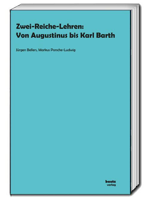 Zwei-Reiche-Lehren: Von Augustinus bis Karl Barth