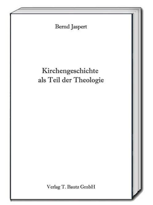 Bernd Jaspert - Kirchengeschichte als Teil der Theologie