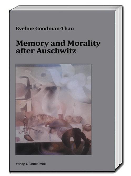 Eveline Goodman-Thau - Memory and Morality after Auschwitz