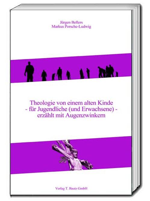 """Jürgen Bellers / Markus Porsche-Ludwig """"Theologie von einem alten Kinde"""""""