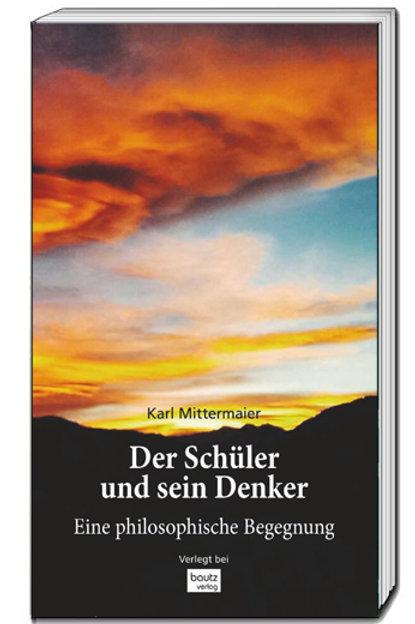 Karl Mittermaier - Der Schüler und sein Denker