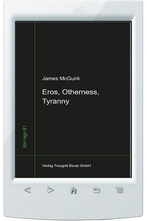 E-Book James McGuirk - Eros, Otherness, Tyranny - Band 61 libri nigri