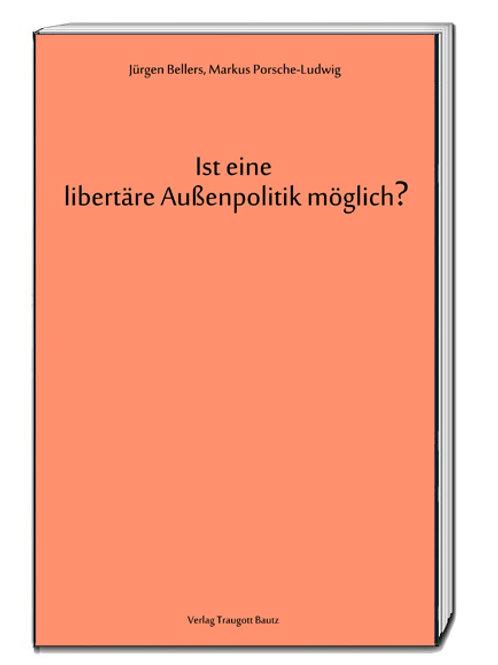 Jürgen Bellers, Markus Porsche-Ludwig Ist eine libertäre Außenpolitik möglich?