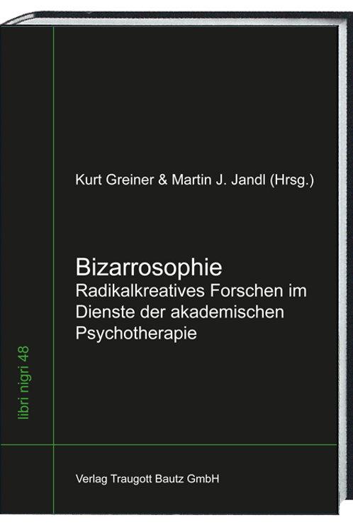 Kurt Greiner & Martin J. Jandl (Hrsg.) Bizarrosophie