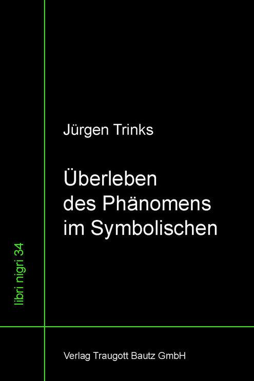 Jürgen Trinks - Überleben des Phänomens im Symbolischen