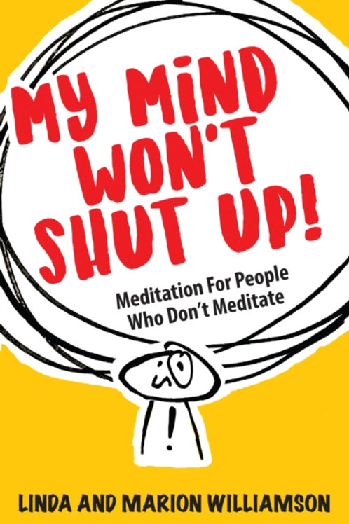 My Mind Won't Shut Up! : Meditation for People Who Don't Meditate