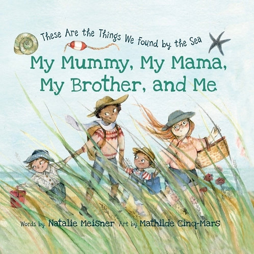 My Mummy, My Mama, My Brother, and Me : These Are the Things We Found By the Sea