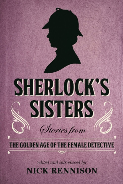 Sherlock's Sisters : Stories from the Golden Age of the Female Detective