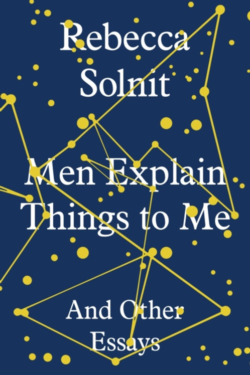 Men Explain Things to Me : And Other Essays