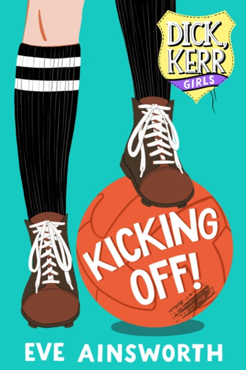 Kicking Off : Dick, Kerr Girls