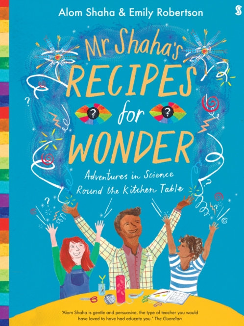 Mr Shaha's Recipes for Wonder : adventures in science round the kitchen table