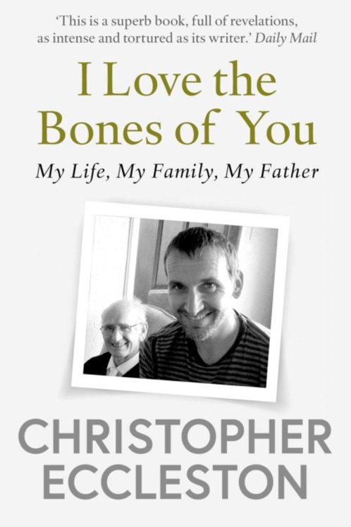 I Love the Bones of You : My Father And The Making Of Me