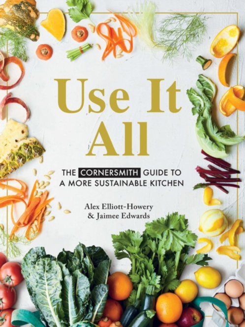 Use It All : The Cornersmith guide to a more sustainable kitchen