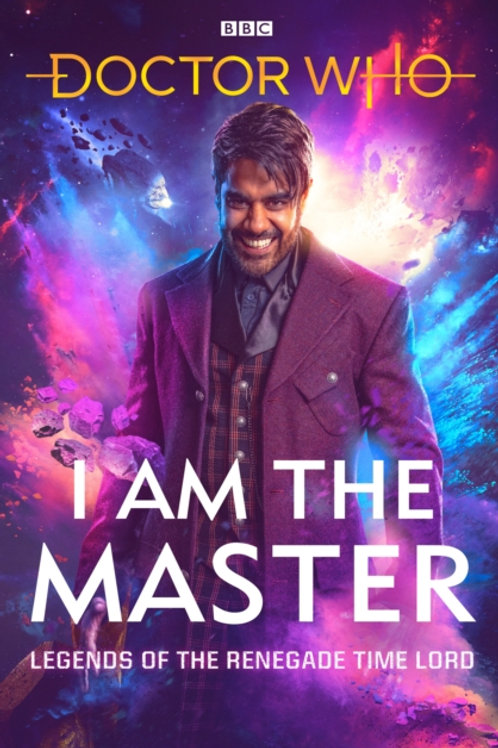 Doctor Who: I Am The Master : Legends of the Renegade Time Lord