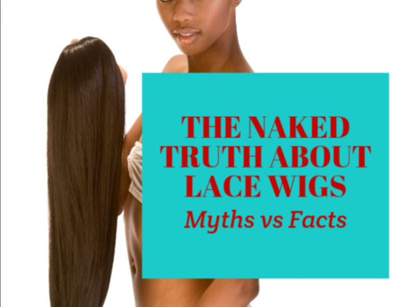 The Naked Truth About Lace Wigs -Myths vs Facts