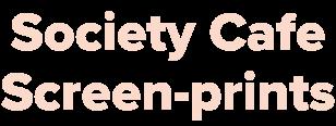 Society CafeScreen-prints.png