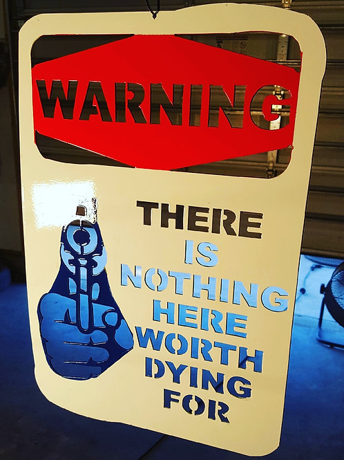 WARNING There Is  Nothing Here Worth Dying For