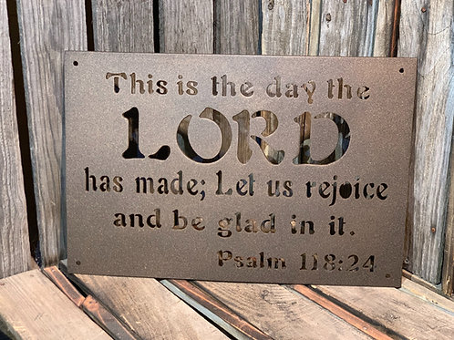 Psalm 118:24 - This is the day the LORD has made;