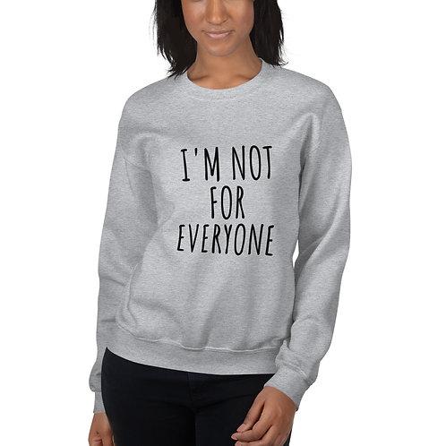 Unisex Sweatshirt - I'm not for everyone