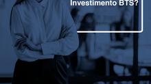Do que se trata Investimento BTS?