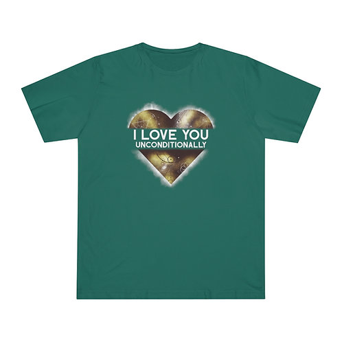 I LOVE YOU UNCONDITIONALLY - Unisex High Vibrational T-Shirt