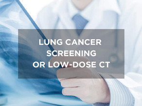 Lung cancer screening or Low-Dose CT