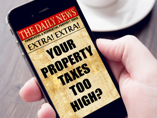 LAST YEAR'S PROPERTY TAXES TOO HIGH? GUESS WHAT'S TO COME.